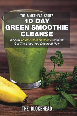 Image for 10 Day Green Smoothie Cleanse: 50 New Sleep Helper Recipes Revealed! Get The Sleep You Deserved Now