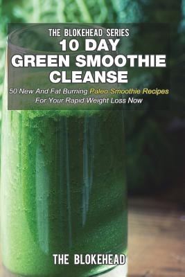 Image for 10 Day Green Smoothie Cleanse: 50 New And Fat Burning Paleo Smoothie Recipes For Your Rapid Weight Loss Now
