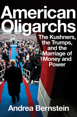 Image for AMERICAN OLIGARCHS: The Kushners, the Trumps, and