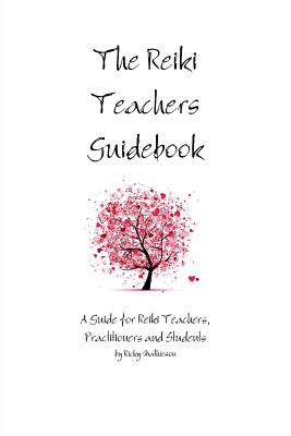 Image for The Reiki Teachers Guidebook: A Guide for Reiki Teachers, Practitioners and Students