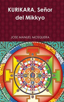 KURIKARA, Se�or del Mikkyo (Spanish Edition), MOSQUERA, JOSE MANUEL