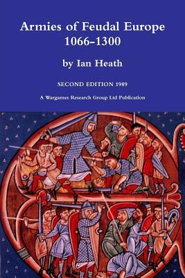 Armies of Feudal Europe 1066-1300, Heath, Ian