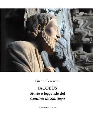 Iacobus: Storie e leggende del Camino de Santiago (Italian Edition), Ferracuti, Gianni