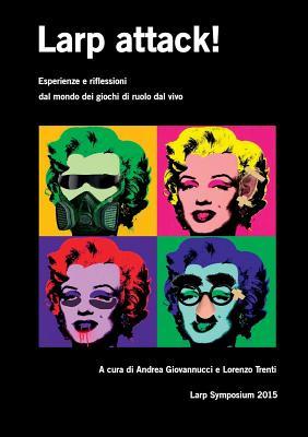 Larp attack! Esperienze e riflessioni dal mondo dei giochi di ruolo dal vivo (Italian Edition), Giovannucci, Andrea