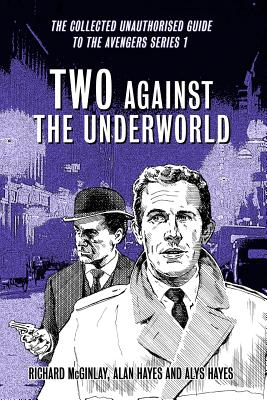Image for Two Against the Underworld - the Collected Unauthorised Guide to the Avengers Series 1