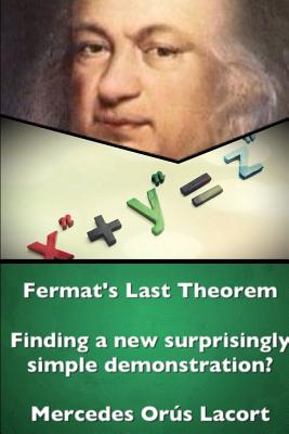 Fermat's Last Theorem - Finding a new surprisingly simple demonstration?, Or�s Lacort, Mercedes