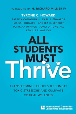 Image for All Students Must Thrive: Transforming Schools to Combat Toxic Stressors and Cultivate Critical Wellness