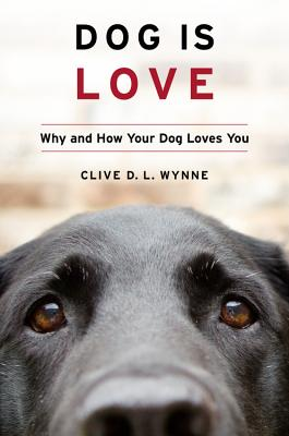 Image for Dog Is Love: Why and How Your Dog Loves You