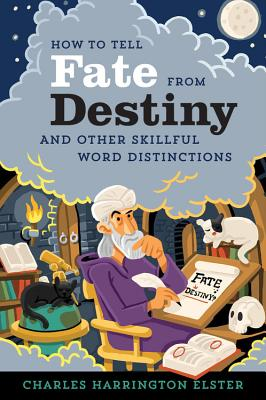 How to Tell Fate from Destiny: And Other Skillful Word Distinctions, Charles Harrington Elster