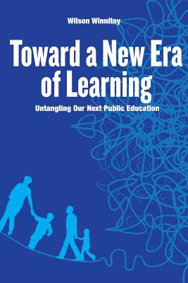 Toward a New Era of Learning: Untangling Our Next Public Education, Winnitoy, Wilson