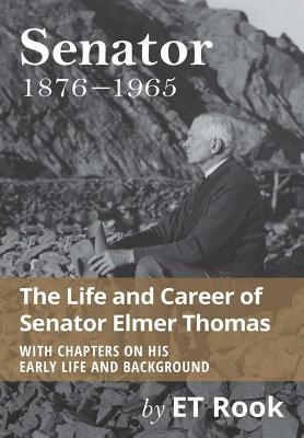 Senator: 1876-1965 The Life and Career of Elmer Thomas, Rook, E. T.