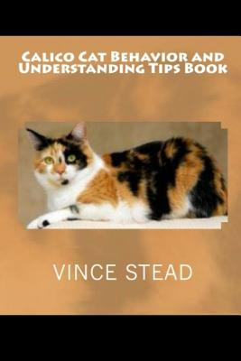 Calico Cat Behavior and Understanding Tips Book, Stead, Vince