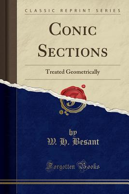 Conic Sections: Treated Geometrically (Classic Reprint), Besant, W. H.