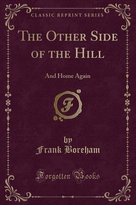 The Other Side of the Hill: And Home Again (Classic Reprint), Boreham, Frank