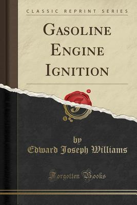 Gasoline Engine Ignition (Classic Reprint), Williams, Edward Joseph
