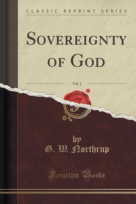 Sovereignty of God, Vol. 1 (Classic Reprint)