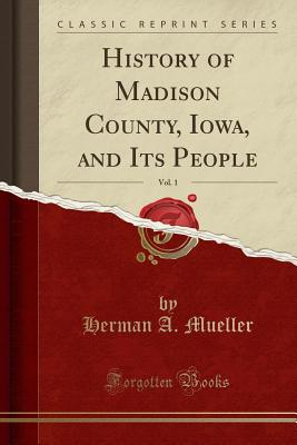 Image for History of Madison County, Iowa, and Its People, Vol. 1 (Classic Reprint)