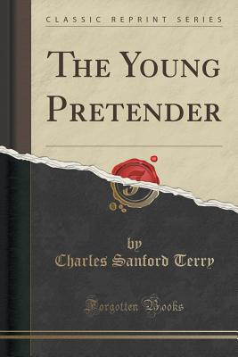 The Young Pretender (Classic Reprint), Terry, Charles Sanford