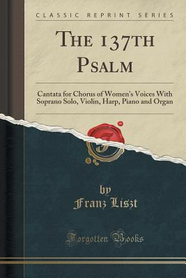 Image for The 137th Psalm: Cantata for Chorus of Women's Voices With Soprano Solo, Violin, Harp, Piano and Organ (Classic Reprint)