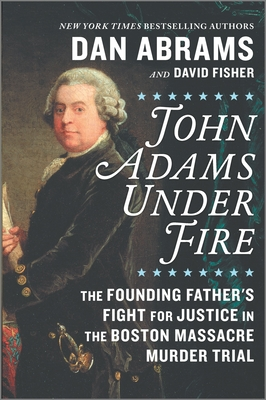 Image for John Adams Under Fire: The Founding Father's Fight for Justice in the Boston Massacre Murder Trial **SIGNED 1st Edition / 1st Printing **