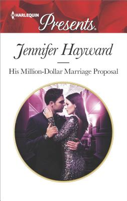 His Million-Dollar Marriage Proposal (The Powerful Di Fiore Tycoons), Jennifer Hayward