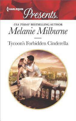 Tycoon's Forbidden Cinderella (Harlequin Presents), Melanie Milburne
