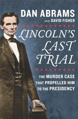 Image for Lincoln's Last Trial: The Murder Case That Propelled Him to the Presidency