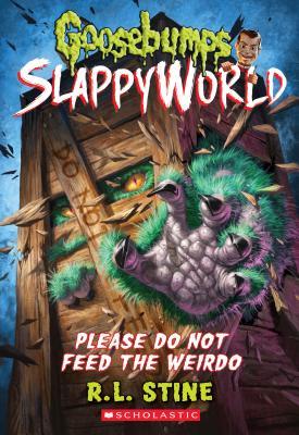 Image for Please Do Not Feed the Weirdo (Goosebumps SlappyWorld #4)
