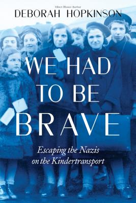 Image for We Had to Be Brave: Escaping the Nazis on the Kindertransport (Scholastic Focus)