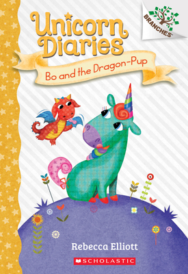 Image for BO AND THE DRAGON-PUP: A BRANCHES BOOK (UNICORN DIARIES #2)