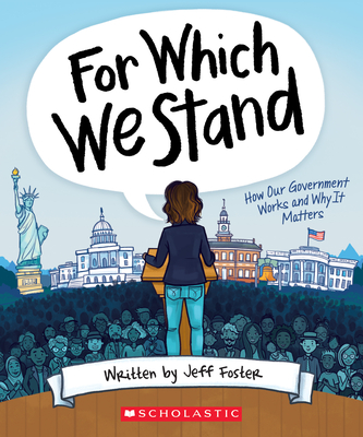 Image for FOR WHICH WE STAND: HOW OUR GOVERNMENT WORKS AND WHY IT MATTERS