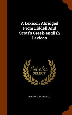 Image for A Lexicon Abridged From Liddell And Scott's Greek-english Lexicon