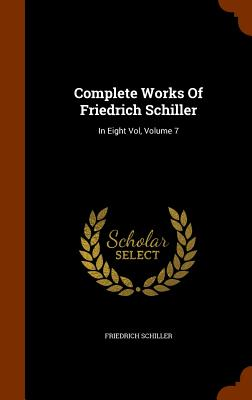 Image for Complete Works Of Friedrich Schiller: In Eight Vol, Volume 7