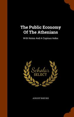 The Public Economy Of The Athenians: With Notes And A Copious Index, Boeckh, August