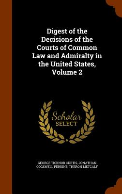 Image for Digest of the Decisions of the Courts of Common Law and Admiralty in the United States, Volume 2