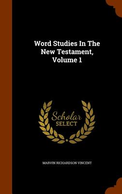 Word Studies In The New Testament, Volume 1, Vincent, Marvin Richardson