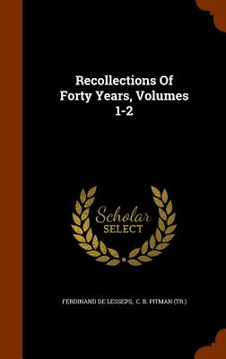 Recollections Of Forty Years, Volumes 1-2, Lesseps, Ferdinand de