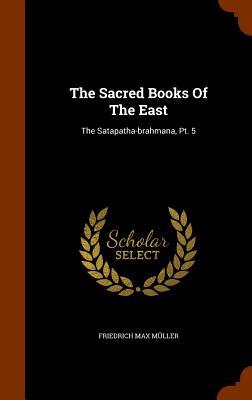 The Sacred Books Of The East: The Satapatha-brahmana, Pt. 5, M�ller, Friedrich Max