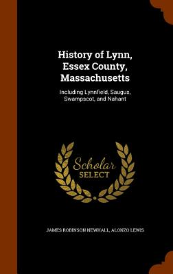 Image for History of Lynn, Essex County, Massachusetts: Including Lynnfield, Saugus, Swampscot, and Nahant