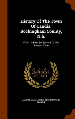Image for History Of The Town Of Candia, Rockingham County, N.h.: From Its First Settlement To The Present Time
