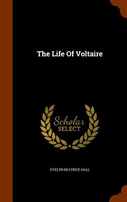 The Life Of Voltaire, Hall, Evelyn Beatrice