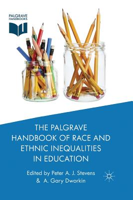 The Palgrave Handbook of Race and Ethnic Inequalities in Education (Palgrave Handbooks)
