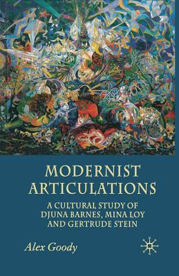Image for Modernist Articulations: A Cultural Study of Djuna Barnes, Mina Loy and Gertrude Stein