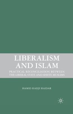 Liberalism and Islam: Practical Reconciliation between the Liberal State and Shiite Muslims, Haidar, H.