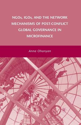 Image for NGOs, IGOs, and the Network Mechanisms of Post-Conflict Global Governance in Microfinance