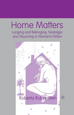 Image for Home Matters: Longing and Belonging, Nostalgia and Mourning in Women?s Fiction