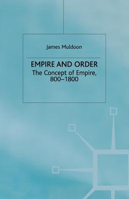 Empire and Order: The Concept of Empire, 800?1800 (Studies in Modern History), Muldoon, J.