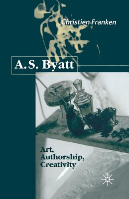 A.S.Byatt: Art, Authorship, Creativity: Art, Authorship and Creativity, Franken, C.