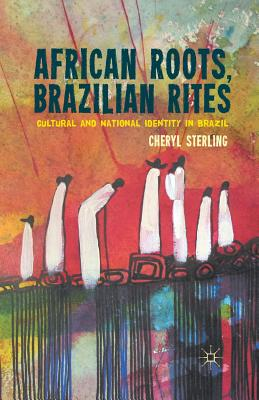 Image for African Roots, Brazilian Rites: Cultural and National Identity in Brazil