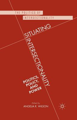 Image for Situating Intersectionality: Politics, Policy, and Power (The Politics of Intersectionality)